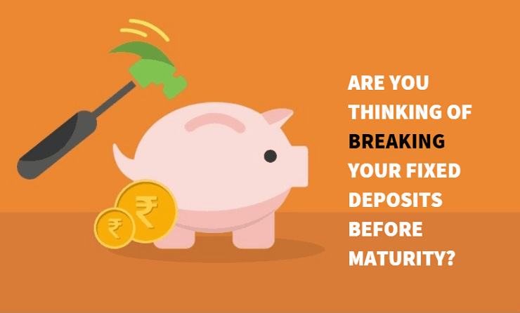 Breaking your Fixed Deposits before Maturity - Whats the Procedure ?