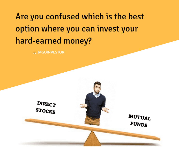 which is the best option to invest your hard earned money? Direct stocks or mutual funds?