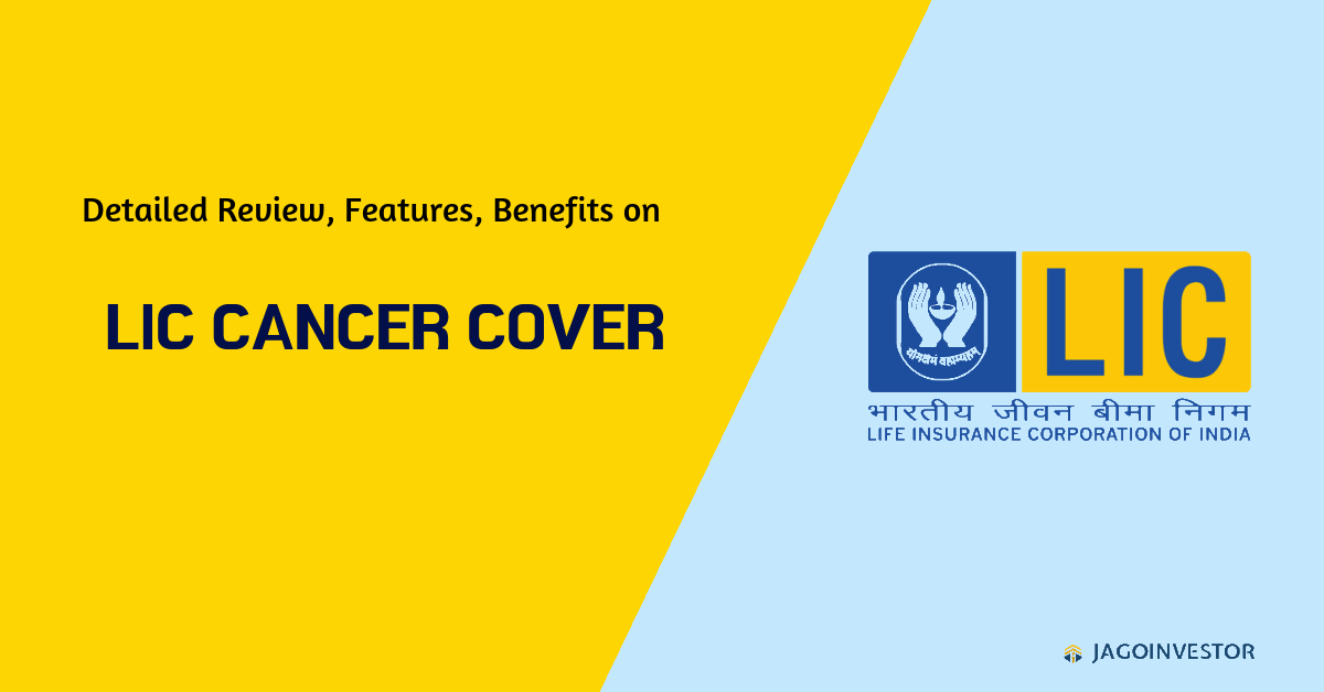 Detailed review on LIC Cancer Cover policy with features, benefits and more.