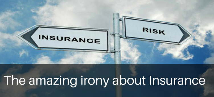 The amazing irony about Insurance
