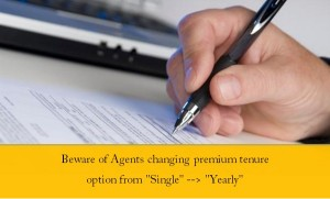 "New Fraud by Agents – Changing Policy tenures from ""Single Premium"" to ""Yearly"""