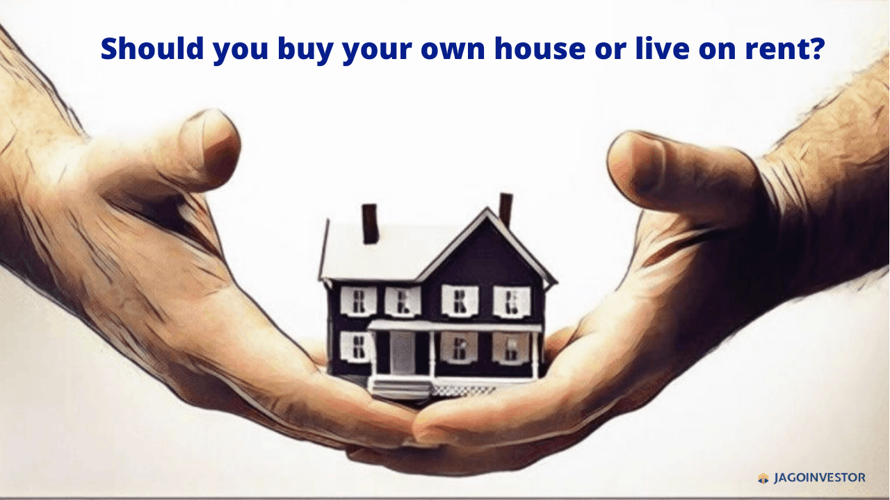 Should we buy our own house or live on rent?