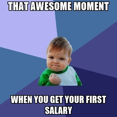 How happy one feels when one gets the salary first time in life