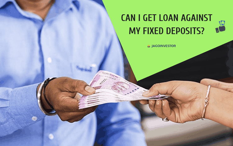 Can I get loan against my fixed deposits?