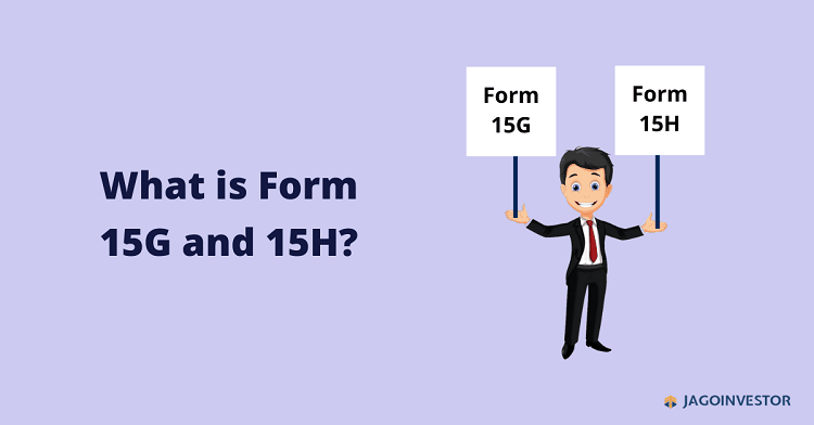 What is form 15G and 15H?