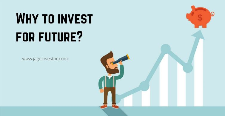 Why to Invest for future? Here are 10 reasons discussed