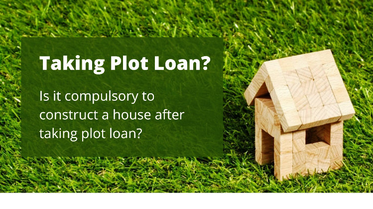 Plot Rules, is it compulsory to build a house after taking plot loan?