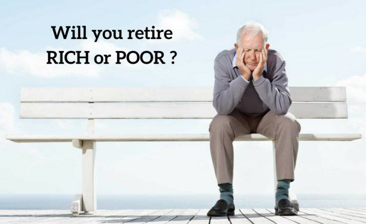 Will you retire Rich or Poor?