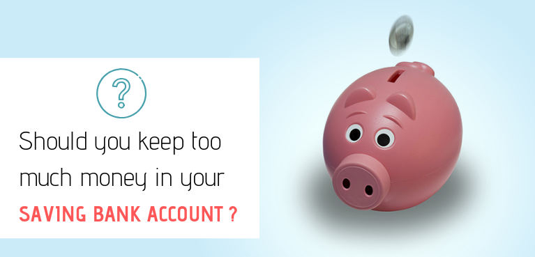 Should you keep too much money in your saving bank account or not?