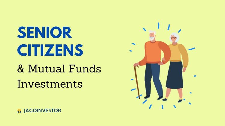 Senior Citizens and Mutual Funds - Should they invest?